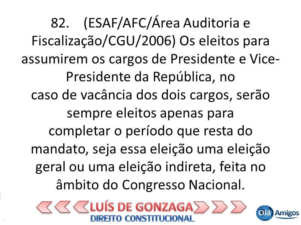 82. (ESAF/AFC/Área Auditoria e Fiscalização/CGU/2006) Os eleitos para assumirem os cargos de Presidente e Vice- Presidente da República, no caso de va