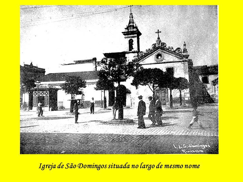 Largo de São Domingos – A Igreja e o Largo se localizavam onde hoje é a Av. Presidente Vargas, em frente à Av. Passos. O largo fazia esquina com a Rua