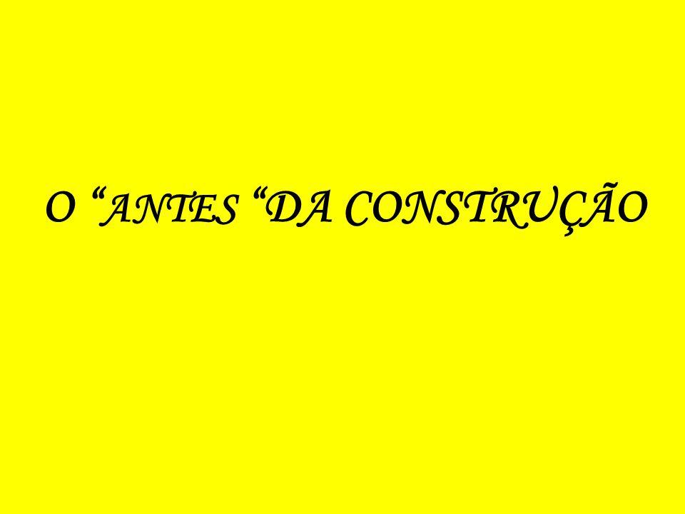 O ANTES DA CONSTRUÇÃO