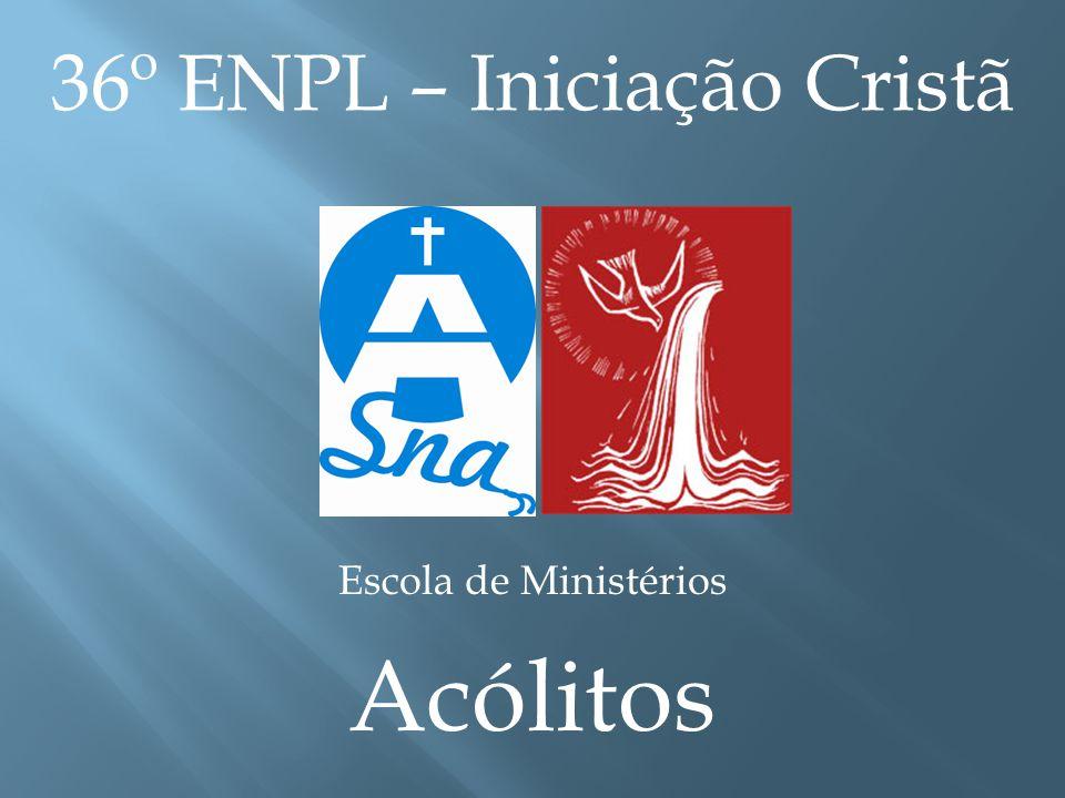 36º ENPL – Iniciação Cristã Escola de Ministérios Acólitos