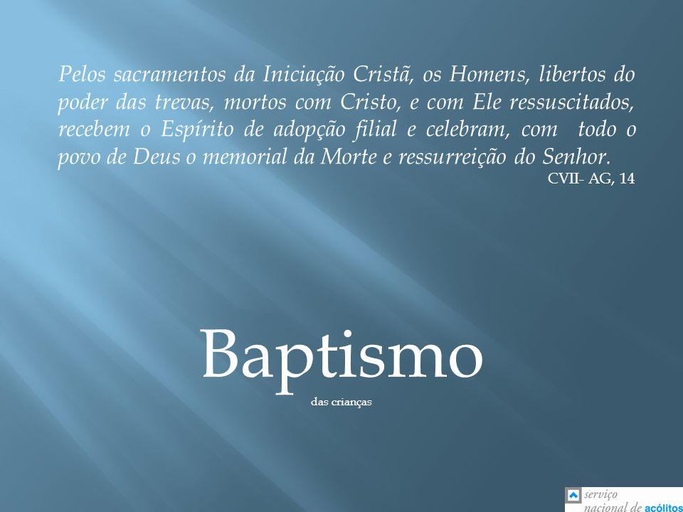 Baptismo das crianças Pelos sacramentos da Iniciação Cristã, os Homens, libertos do poder das trevas, mortos com Cristo, e com Ele ressuscitados, rece