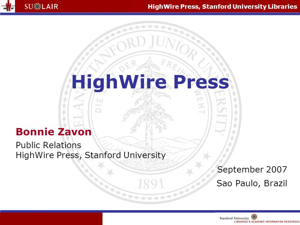 HighWire Press, Stanford University Libraries HighWire Press Bonnie Zavon Public Relations HighWire Press, Stanford University September 2007 Sao Paulo, Brazil
