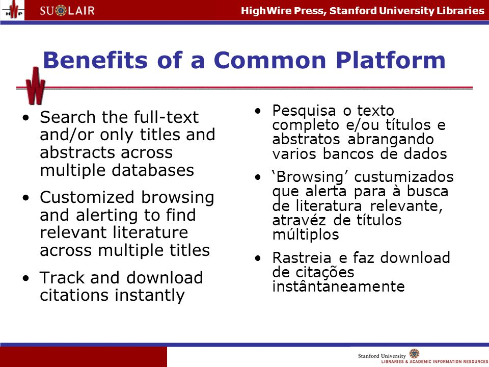 HighWire Press, Stanford University Libraries Benefits of a Common Platform Search the full-text and/or only titles and abstracts across multiple data