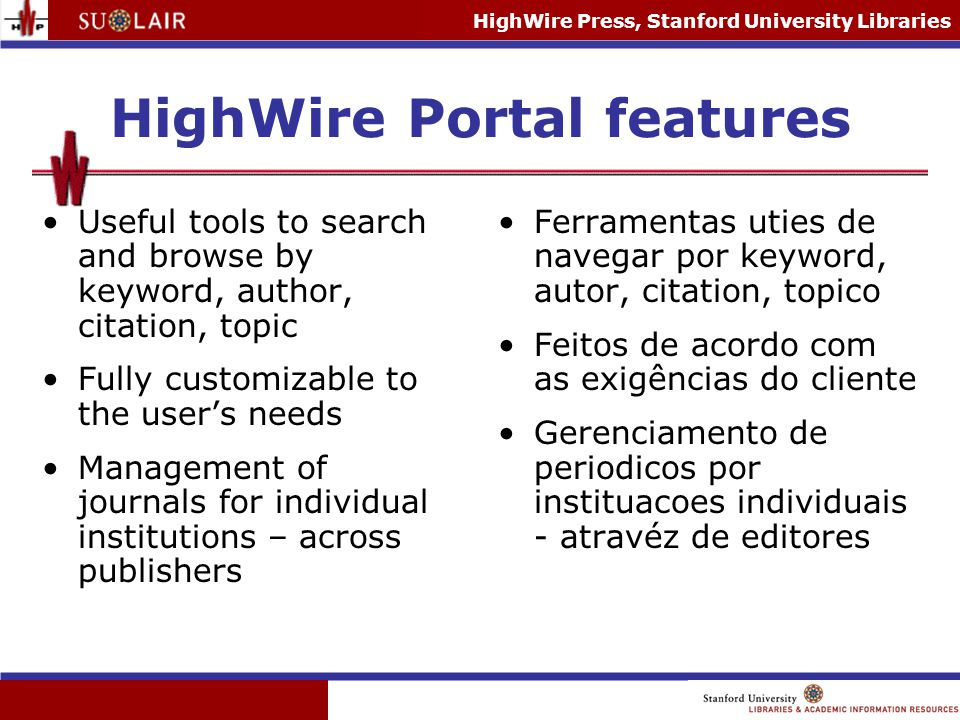 HighWire Press, Stanford University Libraries HighWire Portal features Useful tools to search and browse by keyword, author, citation, topic Fully cus