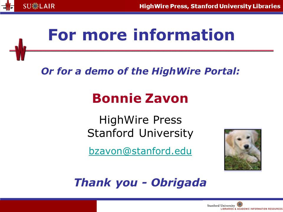 HighWire Press, Stanford University Libraries For more information Or for a demo of the HighWire Portal: Bonnie Zavon HighWire Press Stanford Universi