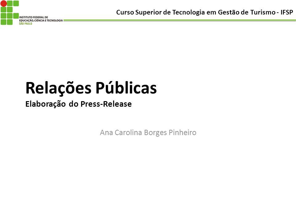 Relações Públicas Elaboração do Press-Release Ana Carolina Borges Pinheiro Curso Superior de Tecnologia em Gestão de Turismo - IFSP