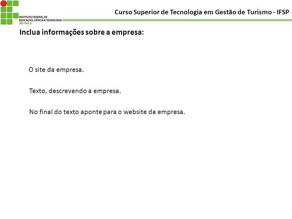 Inclua informações sobre a empresa: O site da empresa. Texto, descrevendo a empresa. No final do texto aponte para o website da empresa. Curso Superio