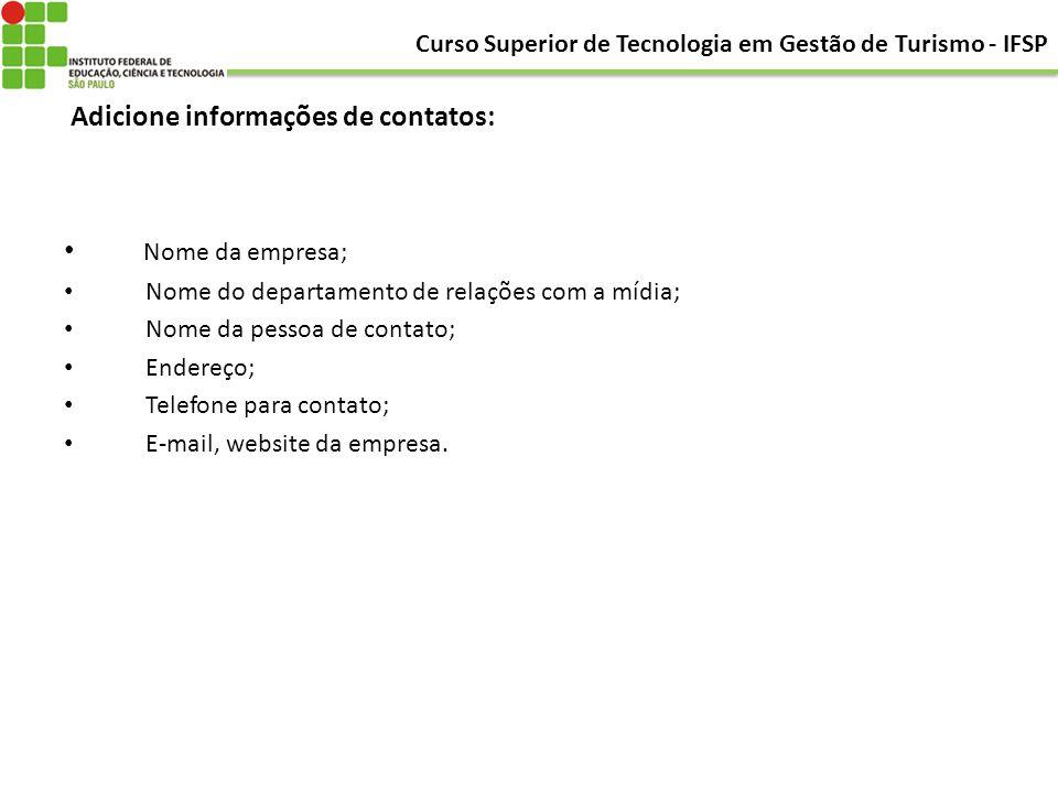 Adicione informações de contatos: Nome da empresa; Nome do departamento de relações com a mídia; Nome da pessoa de contato; Endereço; Telefone para co