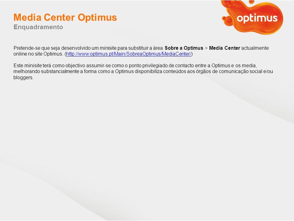 Media Center Optimus Enquadramento Pretende-se que seja desenvolvido um minisite para substituir a área Sobre a Optimus > Media Center actualmente onl