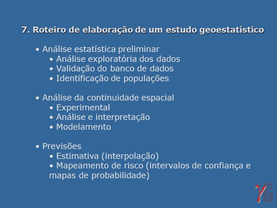 7. Roteiro de elaboração de um estudo geoestatístico Análise estatística preliminar Análise exploratória dos dados Validação do banco de dados Identif