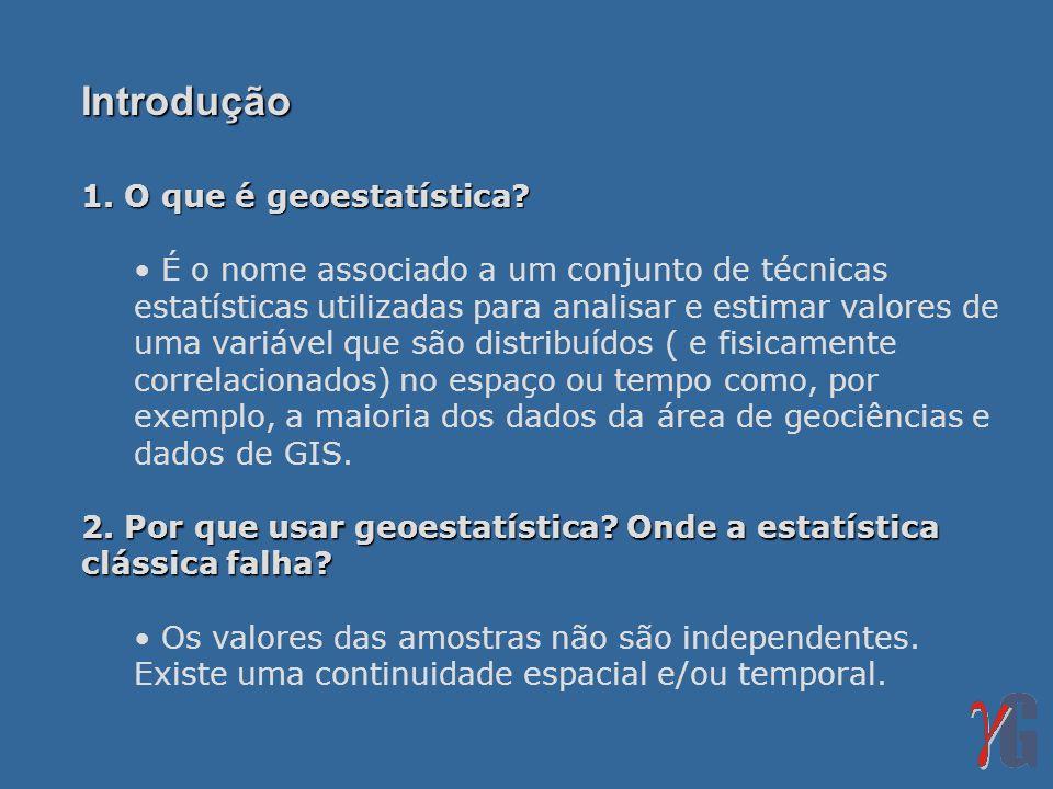 Introdução 1. O que é geoestatística? É o nome associado a um conjunto de técnicas estatísticas utilizadas para analisar e estimar valores de uma vari