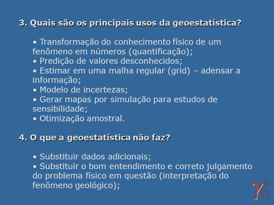 3. Quais são os principais usos da geoestatística? Transformação do conhecimento físico de um fenômeno em números (quantificação); Predição de valores