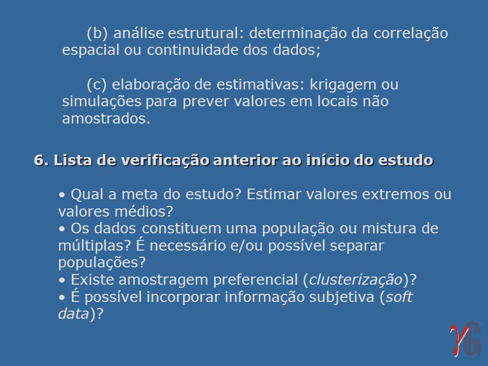 (b) análise estrutural: determinação da correlação espacial ou continuidade dos dados; (c) elaboração de estimativas: krigagem ou simulações para prev