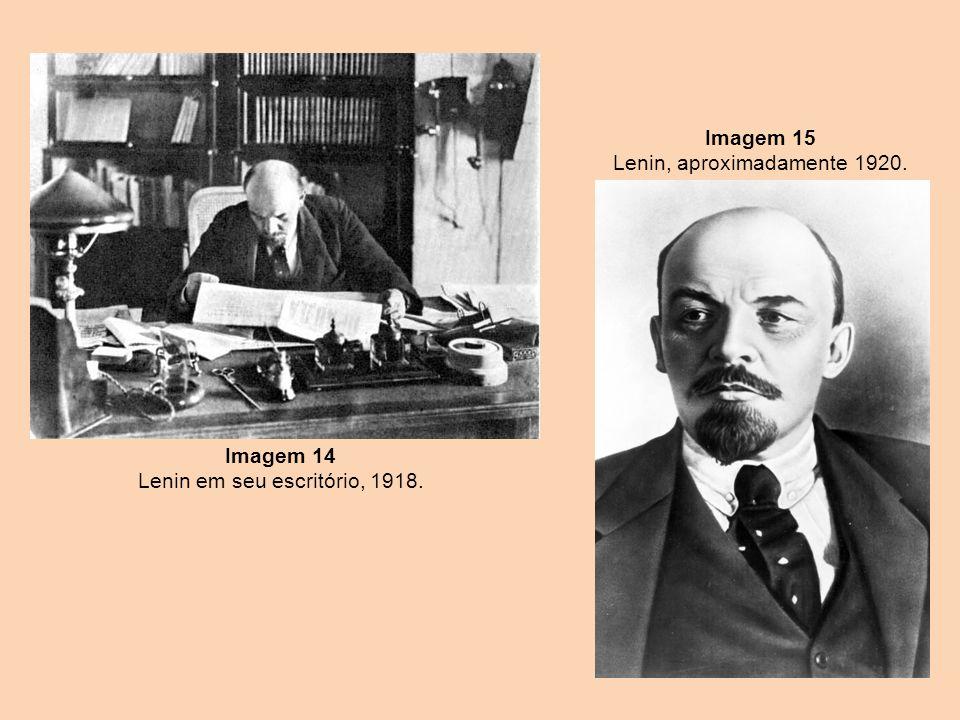 Imagem 14 Lenin em seu escritório, 1918. Imagem 15 Lenin, aproximadamente 1920.