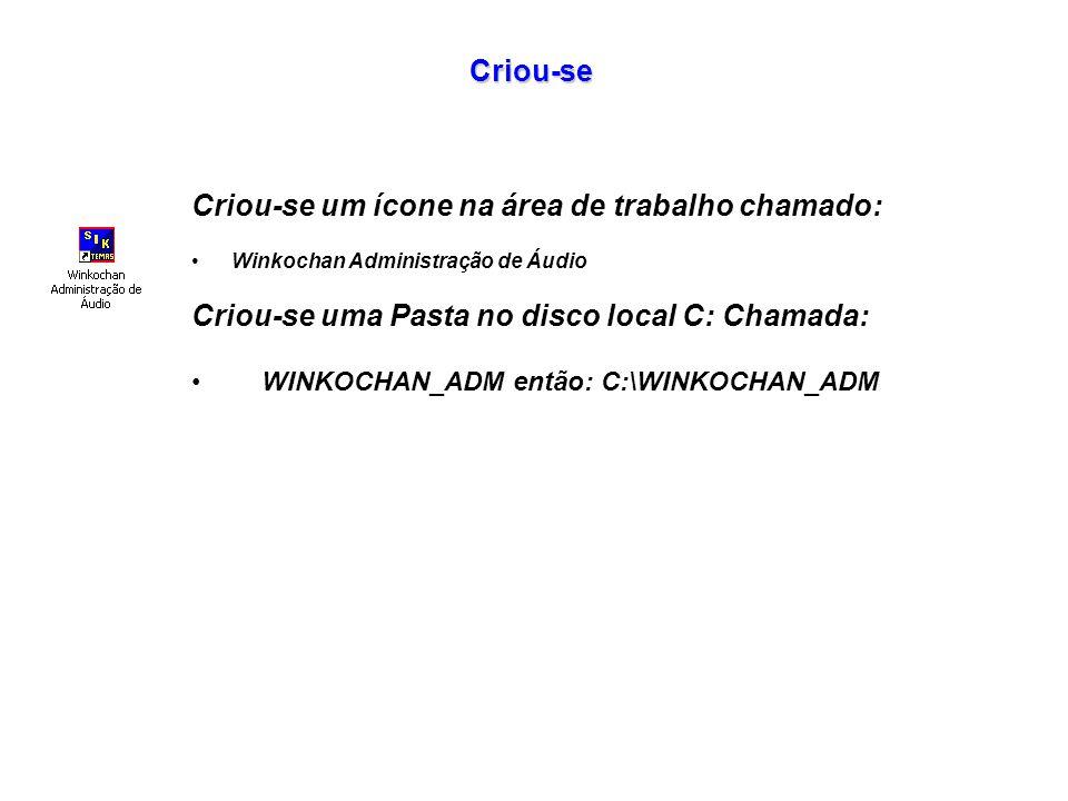 Criou-se um ícone na área de trabalho chamado: Winkochan Administração de Áudio Criou-se uma Pasta no disco local C: Chamada: WINKOCHAN_ADM então: C:\