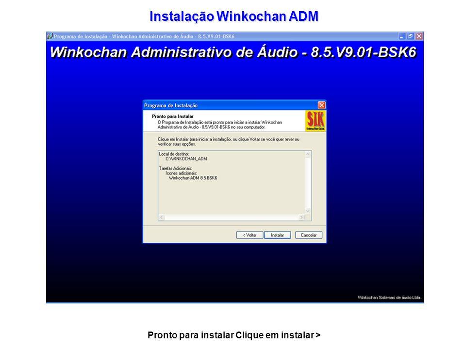 Instalação Winkochan ADM Pronto para instalar Clique em instalar >