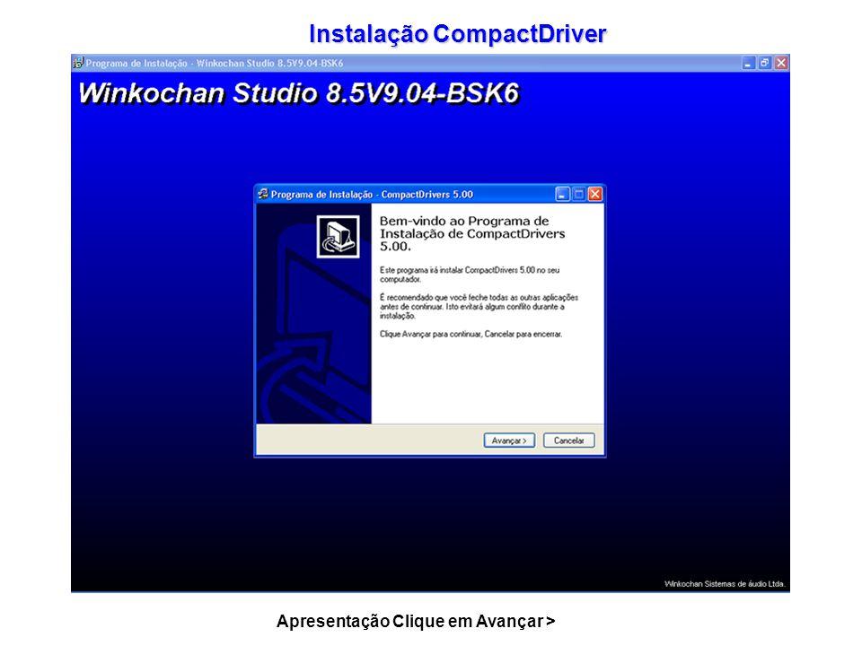 Apresentação Clique em Avançar > Instalação CompactDriver