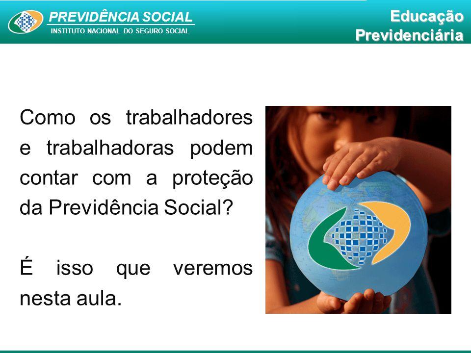 PREVIDÊNCIA SOCAL INSTITUTO NACIONAL DO SEGURO SOCIAL Educação Previdenciária PREVIDÊNCIA SOCIAL INSTITUTO NACIONAL DO SEGURO SOCIAL EducaçãoPrevidenciária Como os trabalhadores e trabalhadoras podem contar com a proteção da Previdência Social.