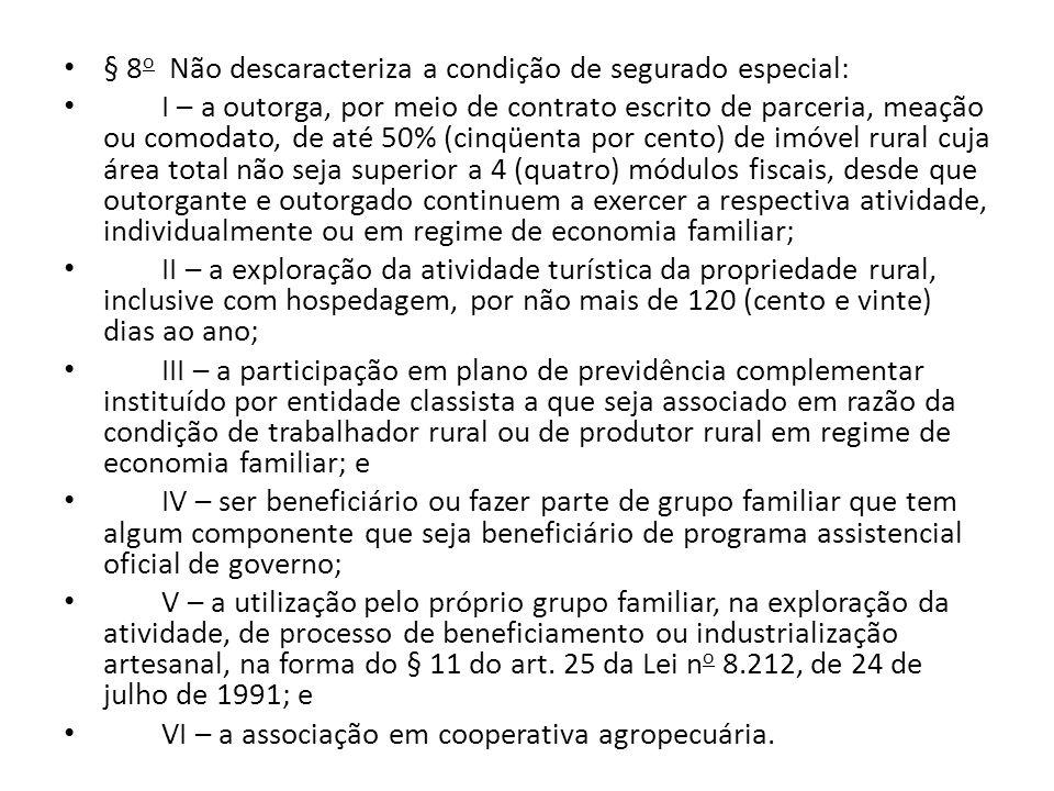 § 8 o Não descaracteriza a condição de segurado especial: I – a outorga, por meio de contrato escrito de parceria, meação ou comodato, de até 50% (cin