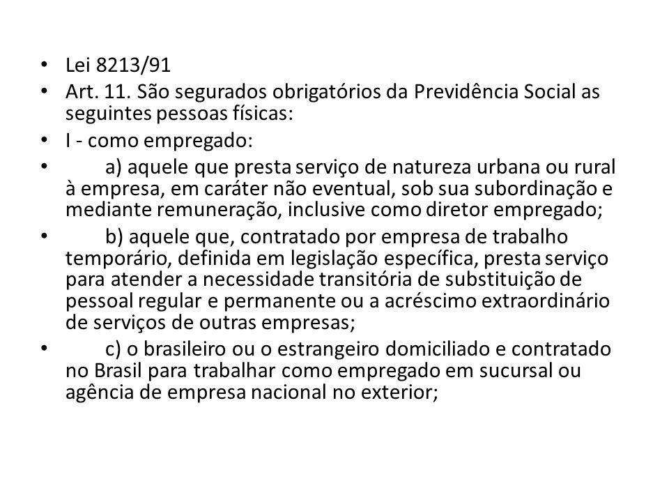Lei 8213/91 Art. 11. São segurados obrigatórios da Previdência Social as seguintes pessoas físicas: I - como empregado: a) aquele que presta serviço d