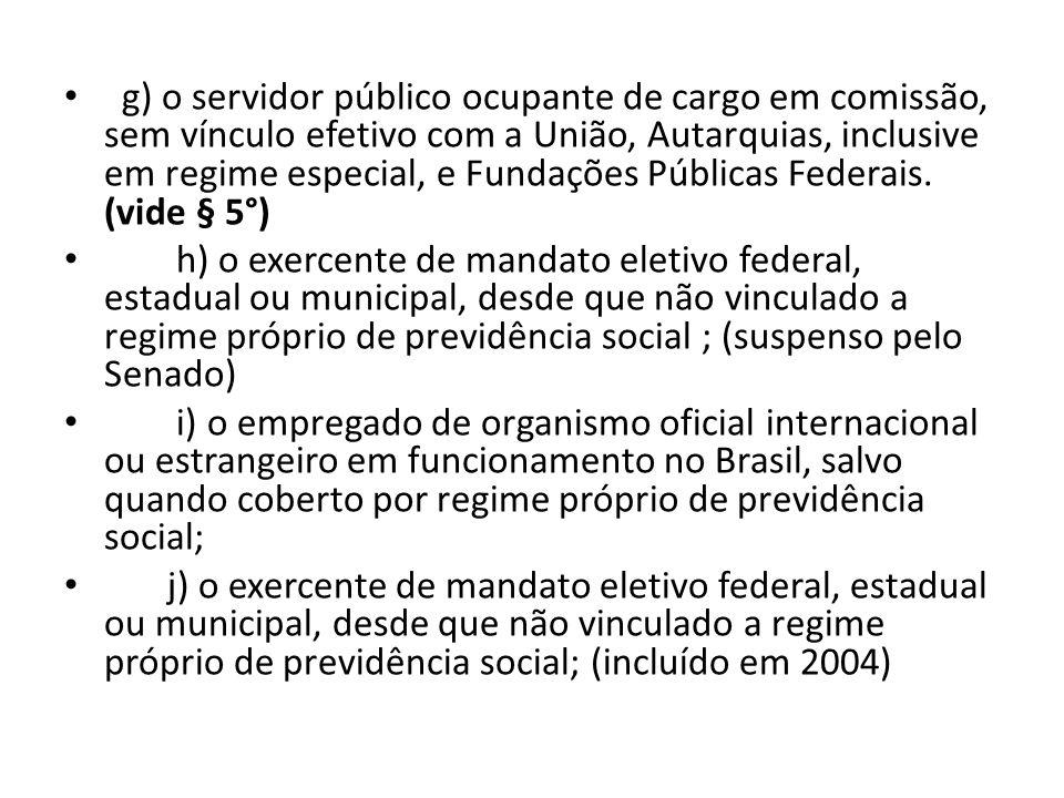 g) o servidor público ocupante de cargo em comissão, sem vínculo efetivo com a União, Autarquias, inclusive em regime especial, e Fundações Públicas Federais.