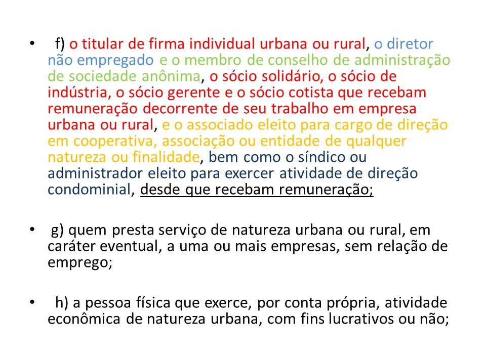 f) o titular de firma individual urbana ou rural, o diretor não empregado e o membro de conselho de administração de sociedade anônima, o sócio solidá
