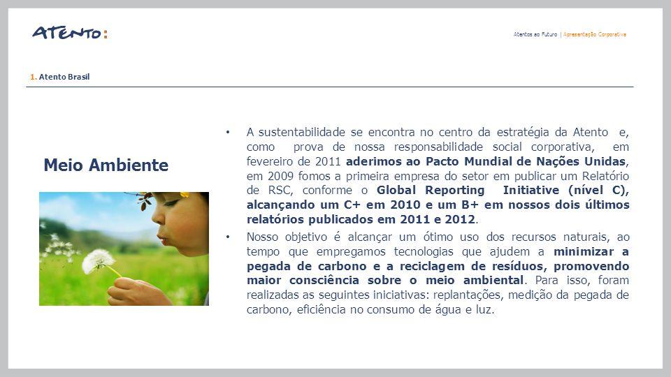 Meio Ambiente Atentos ao Futuro   Apresentação Corporativa A sustentabilidade se encontra no centro da estratégia da Atento e, como prova de nossa res
