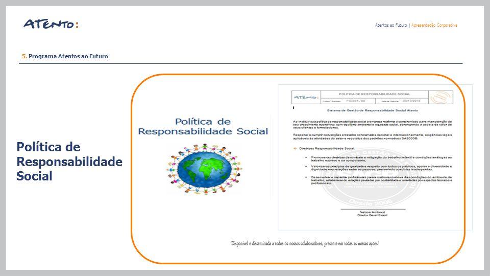 Política de Responsabilidade Social Atentos ao Futuro   Apresentação Corporativa 5. Programa Atentos ao Futuro