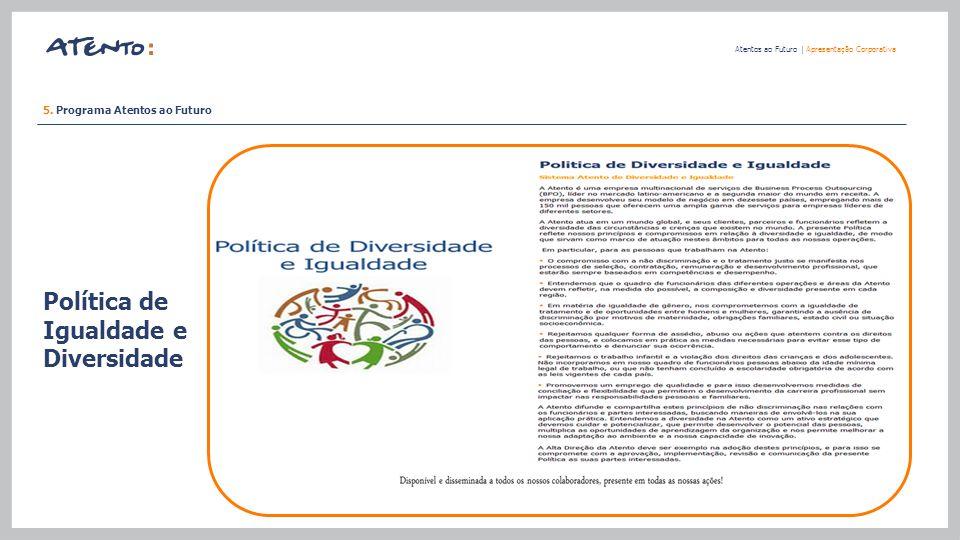 Política de Igualdade e Diversidade Atentos ao Futuro   Apresentação Corporativa 5. Programa Atentos ao Futuro