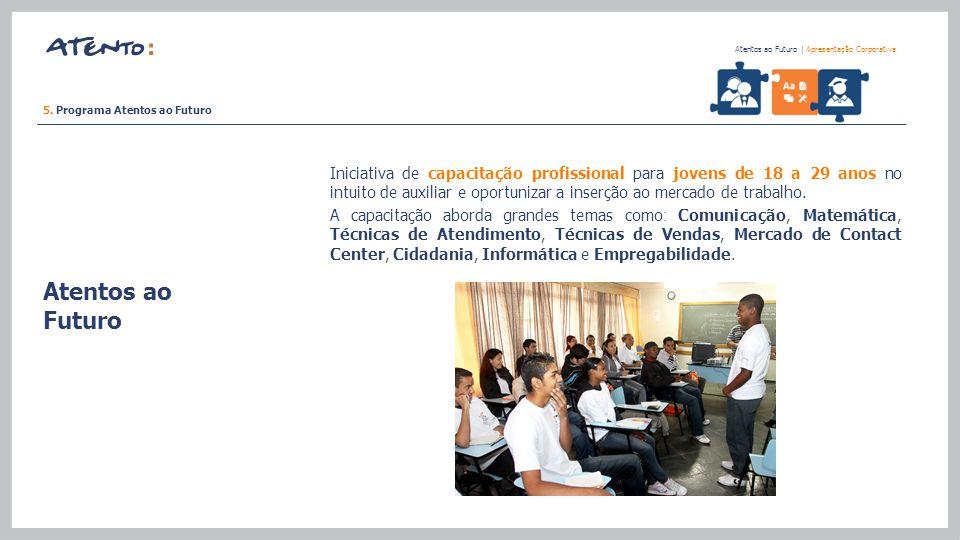 Atentos ao Futuro Atentos ao Futuro   Apresentação Corporativa Iniciativa de capacitação profissional para jovens de 18 a 29 anos no intuito de auxili