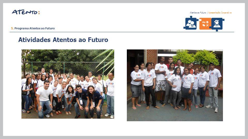 5. Programa Atentos ao Futuro Atentos ao Futuro   Apresentação Corporativa Atividades Atentos ao Futuro