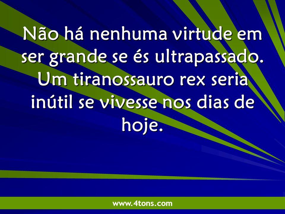 Pensamentos de Marcelo Augusto de Carvalho 1 Não há nenhuma virtude em ser grande se és ultrapassado.