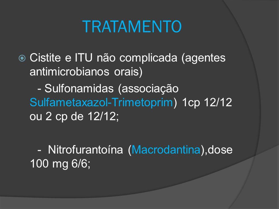 TRATAMENTO  Cistite e ITU não complicada (agentes antimicrobianos orais) - Sulfonamidas (associação Sulfametaxazol-Trimetoprim) 1cp 12/12 ou 2 cp de