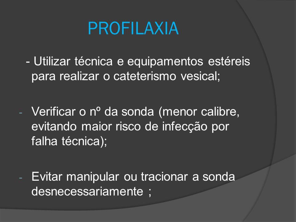 - Utilizar técnica e equipamentos estéreis para realizar o cateterismo vesical; - Verificar o nº da sonda (menor calibre, evitando maior risco de infe