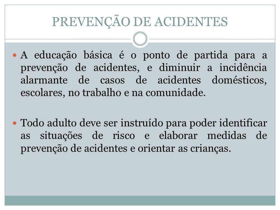 PREVENÇÃO DE ACIDENTES A educação básica é o ponto de partida para a prevenção de acidentes, e diminuir a incidência alarmante de casos de acidentes d