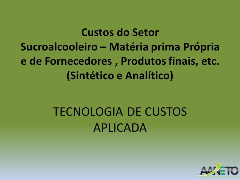 Custos do Setor Sucroalcooleiro – Matéria prima Própria e de Fornecedores, Produtos finais, etc.
