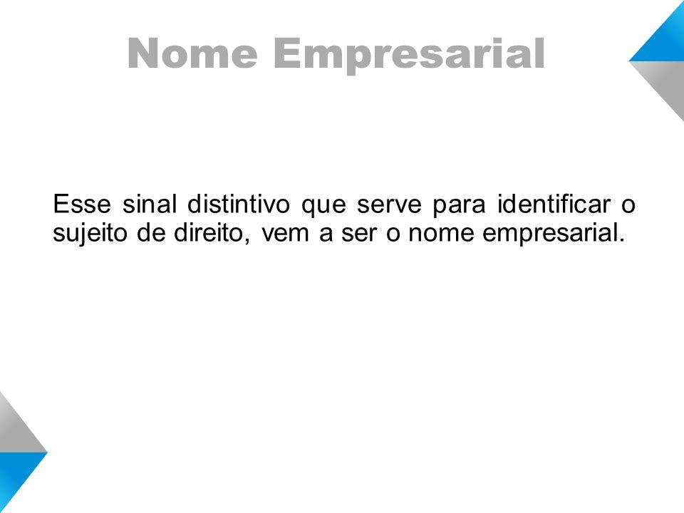 Nome Empresarial Esse sinal distintivo que serve para identificar o sujeito de direito, vem a ser o nome empresarial.