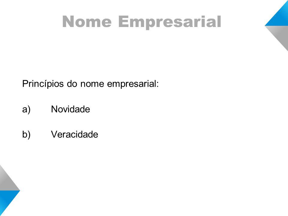 Nome Empresarial Princípios do nome empresarial: a) Novidade b) Veracidade