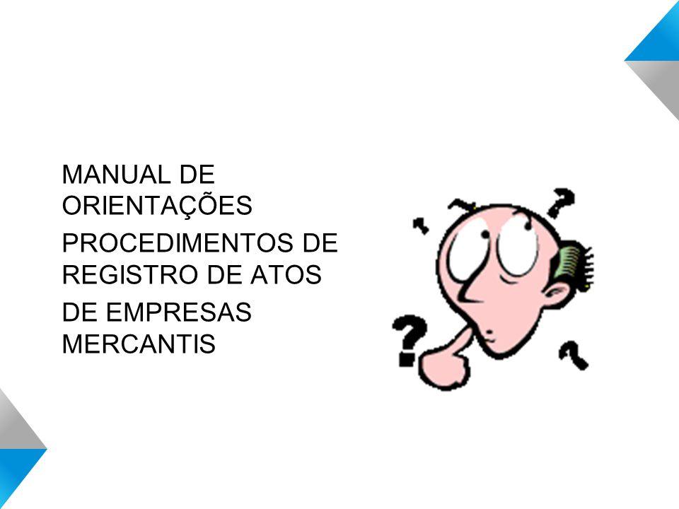 MANUAL DE ORIENTAÇÕES PROCEDIMENTOS DE REGISTRO DE ATOS DE EMPRESAS MERCANTIS