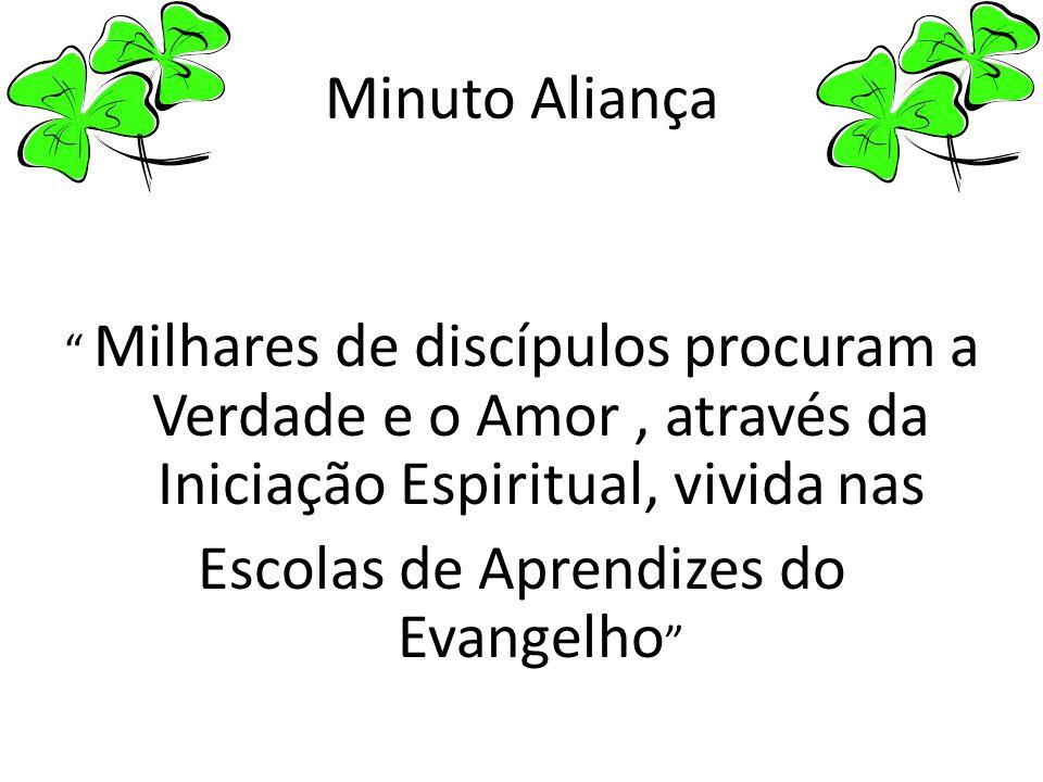 Minuto Aliança Milhares de discípulos procuram a Verdade e o Amor, através da Iniciação Espiritual, vivida nas Escolas de Aprendizes do Evangelho