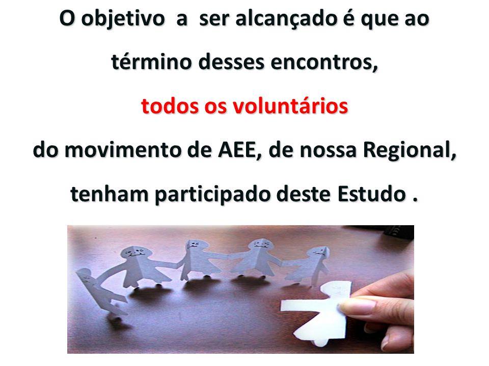 O objetivo a ser alcançado é que ao término desses encontros, todos os voluntários do movimento de AEE, de nossa Regional, tenham participado deste Estudo.