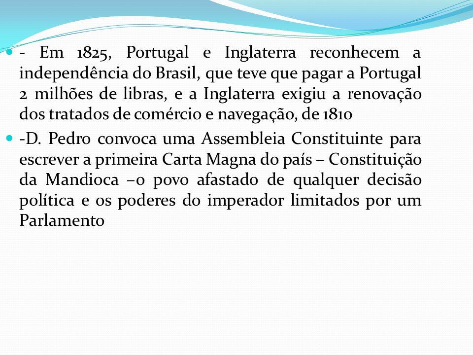 - Em 1825, Portugal e Inglaterra reconhecem a independência do Brasil, que teve que pagar a Portugal 2 milhões de libras, e a Inglaterra exigiu a reno