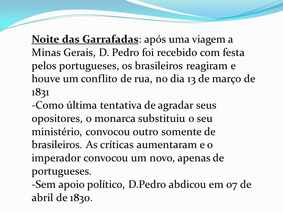 Noite das Garrafadas: após uma viagem a Minas Gerais, D. Pedro foi recebido com festa pelos portugueses, os brasileiros reagiram e houve um conflito d