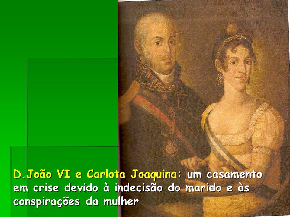 D.João VI e Carlota Joaquina: um casamento em crise devido à indecisão do marido e às conspirações da mulher