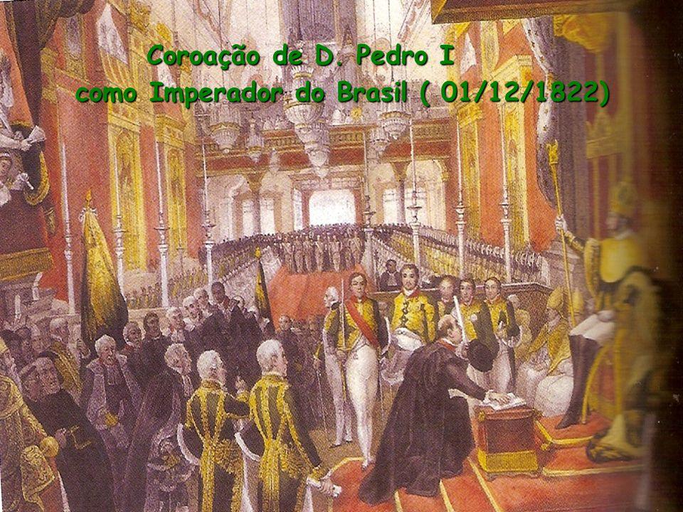 Coroação de D. Pedro I como Imperador do Brasil ( 01/12/1822) Coroação de D. Pedro I como Imperador do Brasil ( 01/12/1822)