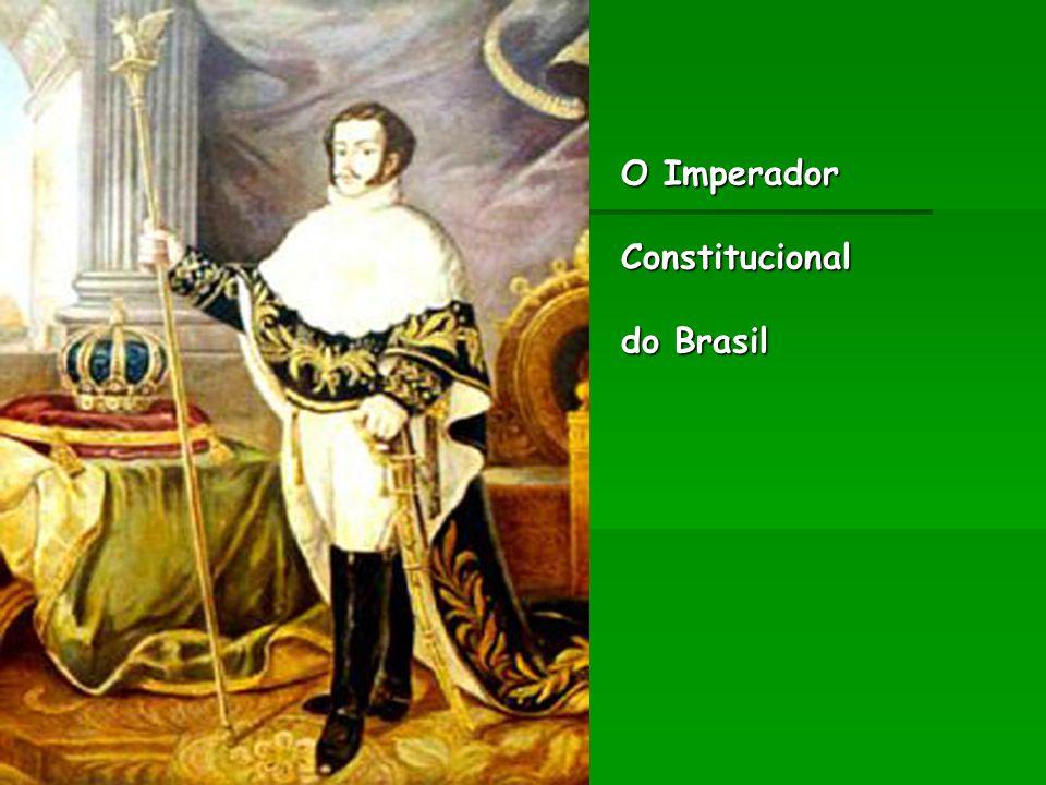 O Imperador Constitucional do Brasil O Imperador Constitucional do Brasil