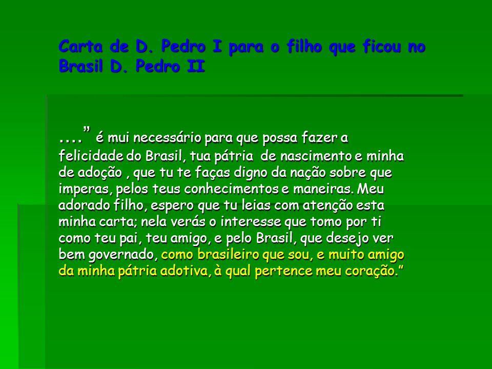 """Carta de D. Pedro I para o filho que ficou no Brasil D. Pedro II...."""" é mui necessário para que possa fazer a felicidade do Brasil, tua pátria de nasc"""