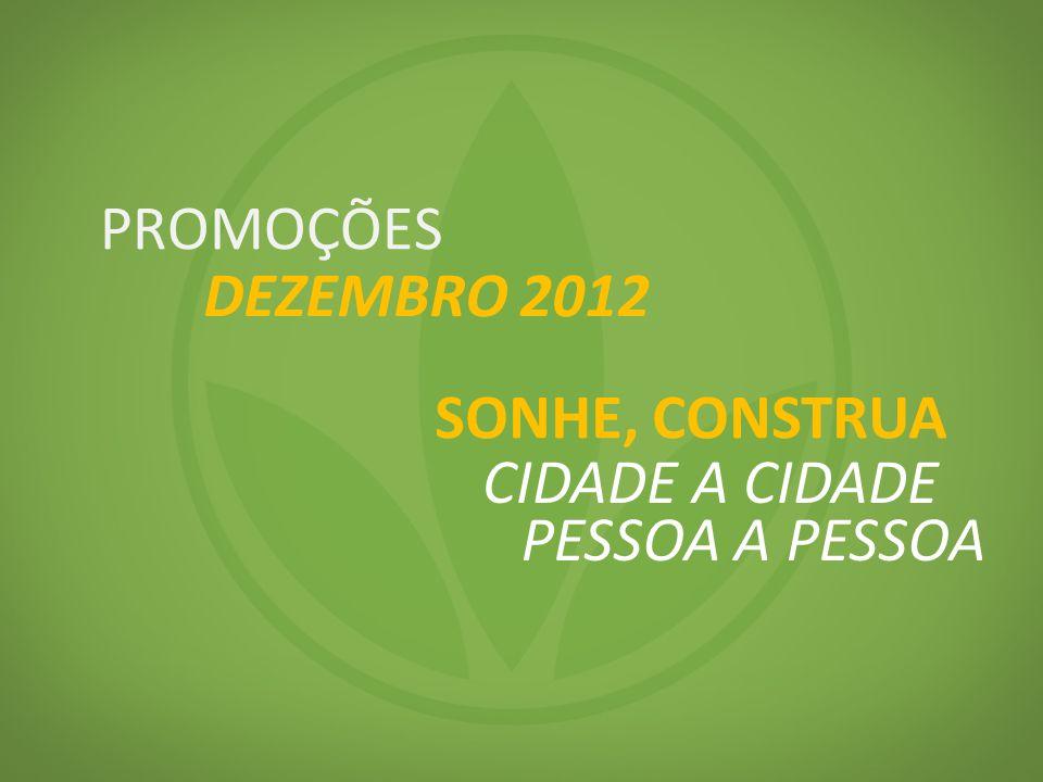 PROMOÇÕES DEZEMBRO 2012 SONHE, CONSTRUA CIDADE A CIDADE PESSOA A PESSOA
