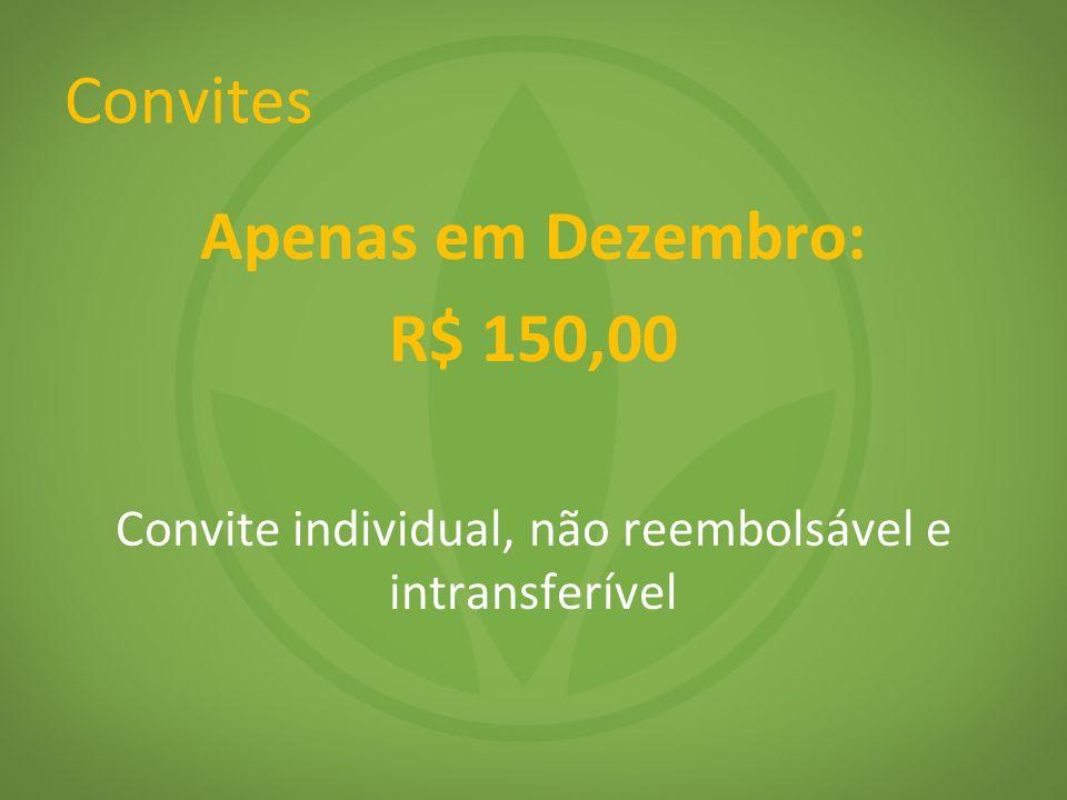 Convites Apenas em Dezembro: R$ 150,00 Convite individual, não reembolsável e intransferível