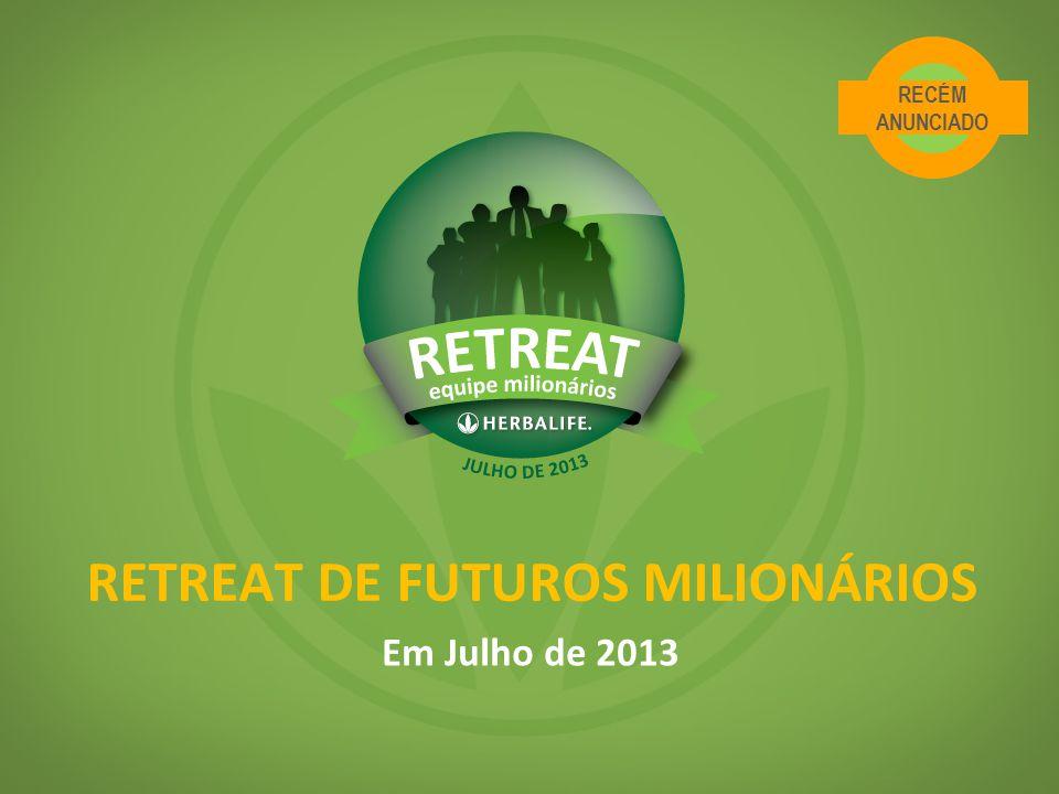 RETREAT DE FUTUROS MILIONÁRIOS Em Julho de 2013 RECÉM ANUNCIADO